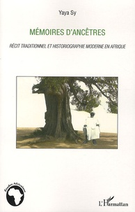 Yaya Sy - Mémoires d'ancêtres - Récit traditionnel et historiographie moderne en Afrique.