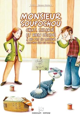 Yayo et Bruno Robert - Monsieur Soupochou - Chat, salarié, et bien décidé à ne pas se laisser marcher sur les pattes….