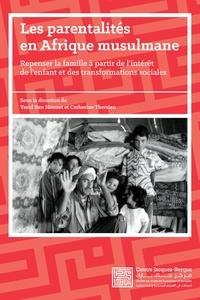Yazid Ben Hounet et Catherine Therrien - Les Parentalités en Afrique musulmane - Repenser la famille à partir de l'intérêt de l'enfant et des transformations sociales.
