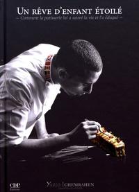 Yazid Ichemrahen - Un rêve d'enfant étoilé - Ccomment la pâtisserie lui a sauvé la vie et l'a éduqué.