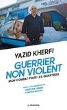 Yazid Kherfi - Guerrier non violent - Mon combat pour les quartiers.
