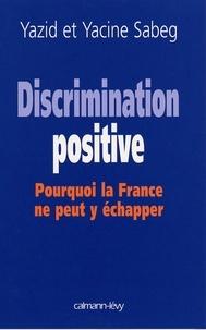 Yazid Sabeg - Discrimination positive - Pourquoi la France ne peut y échapper.