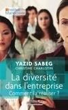 Yazid Sabeg et Christine Charlotin - La diversité dans l'entreprise - Comment la réaliser ?.