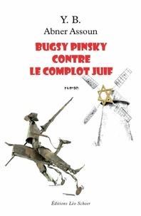 YB et Abner Assoun - Bugsy Pinsky contre le complot juif.