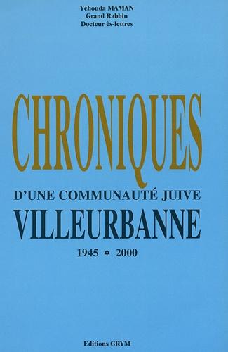Yéhouda Maman - Chroniques d'une communauté juive - Villeurbanne 1945-2000.