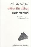 Yehuda Amichaï - Début fin début - Edition bilingue français-hébreu.