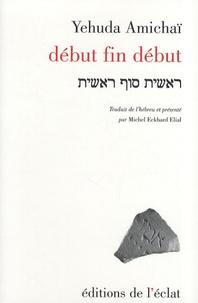 Yehuda Amichaï - Début fin début.