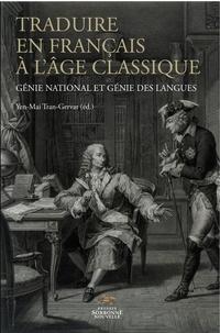 Yen-Maï Tran-Gervat - Traduire en français à l'âge classique - Génie national et génie des langues.