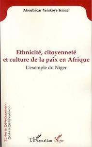 Yenikoye i Aboubacar - Ethnicité, citoyenneté et culture de la paix en Afrique - L'exemple du Niger.
