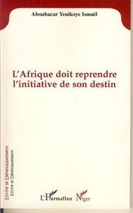 Yenikoye i Aboubacar - L'Afrique doit reprendre l'initiative de son destin.