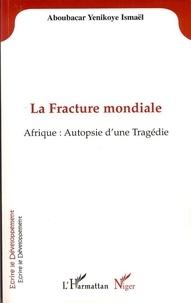 Yenikoye i Aboubacar - La Fracture mondiale - Afrique : Autopsie d'une Tragédie.