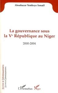 Yenikoye i Aboubacar - La gouvernance sous la Vè République au Niger - 2000-2004.