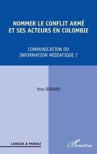 Yeny Serrano - Nommer le conflit armé et ses acteurs en Colombie - Communication ou information médiatique ?.
