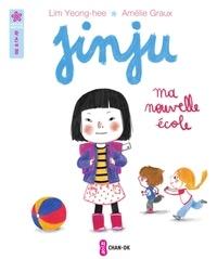 Yeong-Hee Lim et Amélie Graux - Jinju  : Ma nouvelle école.