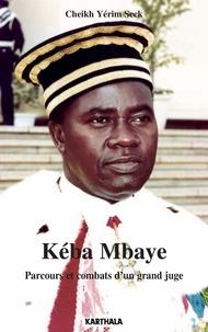 Yérim Seck - Kéba Mbaye - Parcours et combats d'un grand juge.