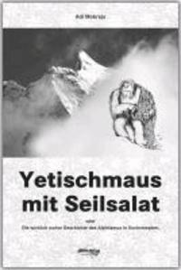Yetischmaus mit Seilsalat - Oder die wirklich wahre Geschichte des Alpinismus in Kochrezepten.