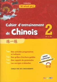 Yezhi Jin et Claude Lamouroux - Cahier d'entraînement de chinois 2 A1 à A2 Ni shuo ya !.