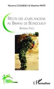 Yézuma Coulibaly et Maxime Patry - Récits des jours anciens au Bwamu de Bondoukuy - Burkina Faso.