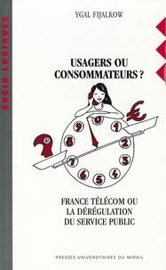 Ygal Fijalkow - Usagers ou consommateurs ? - France Télécom ou la dérégulation du service public.