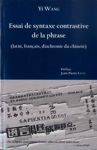 Yi Wang et Jean-Pierre Levet - Essai de syntaxe contrastive de la phrase (latin, fançais, diachronie du chinois).