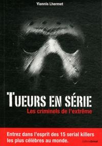 Yiannis Lhermet - Tueurs en série - Les criminels de l'extrême.