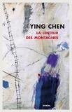 Ying Chen - La Lenteur des montagnes.