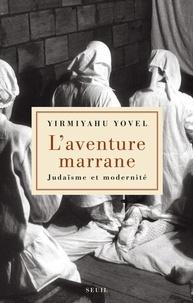 Yirmiyahu Yovel - L'aventure marrane - Judaïsme et modernité.