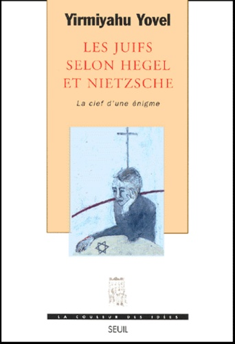 Yirmiyahu Yovel - Les Juifs selon Hegel et Nietzsche. - La clef d'une énigme.