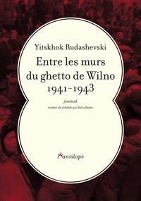 Yitskhok Rudashevski - Entre les murs du ghetto de Wilno 1941-1943 - Journal.