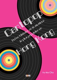 Yiu-Wai Chu - Cantopop - Brève histoire de la musique la plus populaire de Hong Kong.