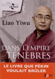 Yiwu Liao - Dans l'empire des ténèbres - Un écrivain dans les geôles chinoises.