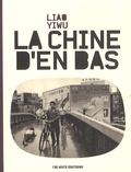 Yiwu Liao - La Chine d'en bas.