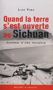 Yiwu Liao - Quand la terre s'est ouverte au Sishuan - Journal d'une tragédie.