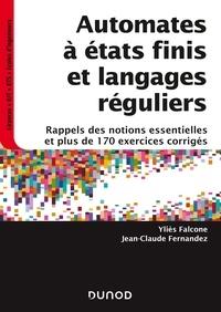 Yliès Falcone et Jean-Claude Fernandez - Automates à états finis et langages réguliers - Rappels des notions essentielles et plus de 170 exercices corrigés.
