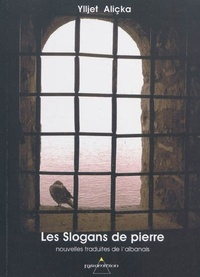 Ylljet Aliçka - Les slogans de pierre.