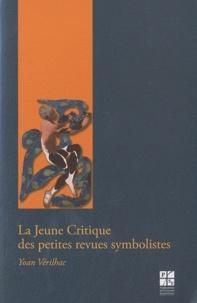 Yoan Vérilhac - La Jeune Critique des petites revues symbolistes.