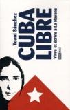 Yoani Sanchez - Cuba libre - Vivre et écrire à La Havane.