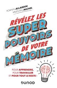 Yoann Allardin et Valentin Michel - Révélez les super pouvoirs de votre mémoire - Pour apprendre, pour travailler et pour tout le reste !.