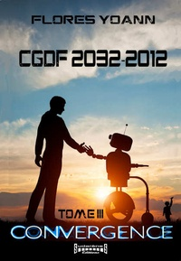 Yoann Flores - CGDF 2032-2012 - Tome 3, Convergence.
