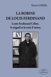 Yoann Loisel - La bobine de Louis Ferdinand - Louis-Ferdinand Céline, le négatif et le trait d'union.