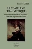 Yoann Loisel - Le complexe traumatique - Fonctionnement limite et trauma : la réalité rejoint l'affliction.