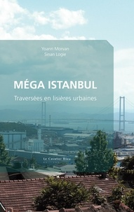Yoann Morvan et Sinan Logie - Méga Istanbul - Traversées en lisières urbaines.