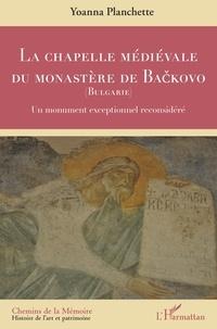Yoanna Planchette - La chapelle médiévale du monastère de Backovo (Bulgarie) - Un monument exceptionnel reconsidéré.