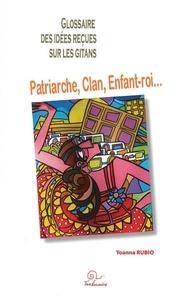 Yoanna Rubio - Glossaire des idées reçues sur les Gitans - Patriarche, clan, enfant-roi....