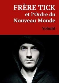 Yobuhl Yobuhl - Frère Tick et l'Ordre du Nouveau Monde.