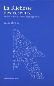 Yochai Benkler - La richesse des réseaux - Marchés et libertés à l'heure du partage social.