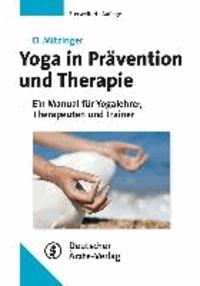 Yoga in Prävention und Therapie - Ein Manual für Yogalehrer, Therapeuten und Trainer.
