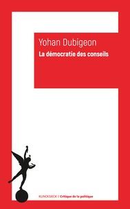 Yohan Dubigeon - La démocratie des conseils - Aux origines modernes de l'autogouvernement.