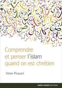Yohan Picquart - Comprendre et penser l'islam quand on est chrétien.