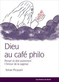 Yohan Picquart - Dieu au café philo - Penser autrement la philosophie.